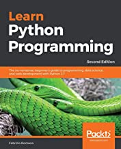 Learn Python Programming: The no-nonsense, beginner's guide to programming, data science, and web development with Python ...