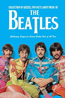 Collection of Quizzes, Fun Facts about Music of The Beatles: Challenging Quizzes for Serious Beatles Fans of All Time: Mus...