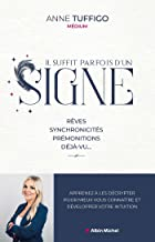 Il suffit parfois d'un signe !: Rêves, synchronicités, prémonitions, déjà-vu… Apprenez à les décrypter pour mieux vous con...