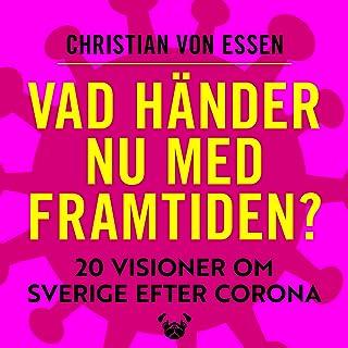 Vad händer nu med framtiden : 20 visioner om Sverige efter Corona