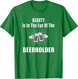 beauty is in the eye of the beerholder shirt
