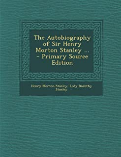 The Autobiography of Sir Henry Morton Stanley ... - Primary Source Edition