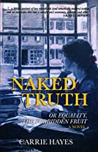 Naked Truth: Or Equality, The Forbidden Fruit: A Novel