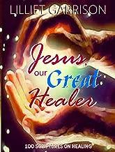 Jesus, Our Great Healer: 100 Scriptures on Healing