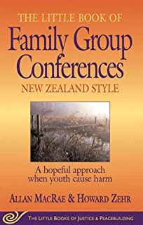 Little Book of Family Group Conferences New Zealand Style: A Hopeful Approach When Youth Cause Harm