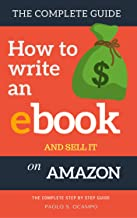 How to write an Ebook and sell it on Amazon: The Complete Step by Step Guide ( How To Write, Format and Publish an ebook and Make Money from home)