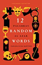 12 Random Words / 12 Palabras al Azar: A Bilingual Collection - English / Spanish
