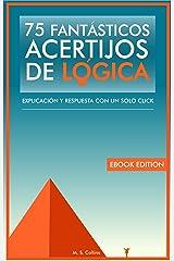 75 fantásticos acertijos de lógica: Explicación y respuesta con un solo click (Spanish Edition) Kindle Edition