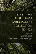 Robert Frost Early Poetry Collection, 1913-1924: A Boy's Will, North of Boston, Mountain Interval, New Hampshire: A Poem W...