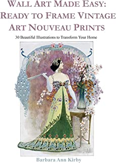 Wall Art Made Easy: Ready to Frame Vintage Art Nouveau Prints: 30 Beautiful Illustrations to Transform Your Home