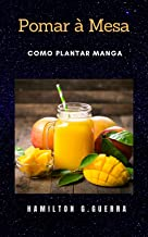 Pomar a Mesa: Como plantar manga (Portuguese Edition)