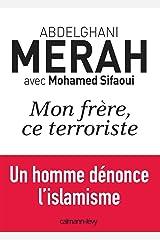 Mon frère, ce terroriste : un homme dénonce l'islamisme (Documents, Actualités, Société) Format Kindle