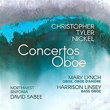 Christopher Tyler Nickel: Concertos For Oboe