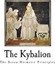 The Kybalion: The Seven Hermetic Principles (The Hermetic Philosophy)