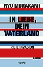 In Liebe, Dein Vaterland: I: Die Invasion (German Edition)