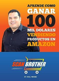 Scanbrother Aprende Como Ganar 100 mil Dolares Vendiendo Productos en Amazon (Spanish Edition)