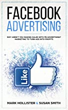 Facebook Advertising: Why Aren't You Making Sales With FB Advertising? Marketing To Turn Ads Into Profits