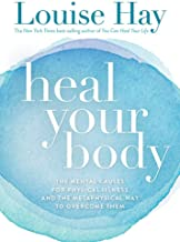 Heal Your Body: The Mental Causes for Physical Illness and the Metaphysical Way to Overcome Them by Louise Hay (1-Jul-2004) Paperback
