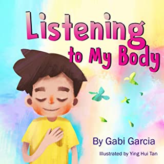 Listening to My Body: A Guide to Helping Kids Understand the Connection Between Their Sensations (What the Heck Are Those?...