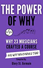 The Power Of Why: Why 23 Musicians Crafted A Course: And Why You Should Too. (The Power Of Why Musicians)