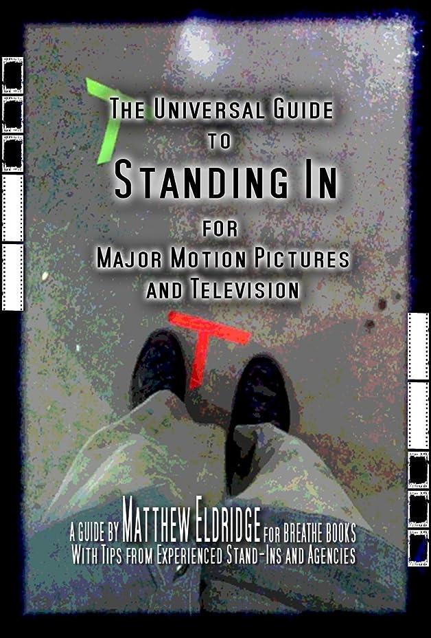 天使フェローシップ怖がらせるThe Universal Guide to Standing In for Major Motion Pictures and Television (English Edition)