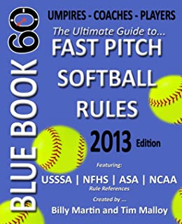 Blue Book 60 - Fast Pitch Softball: The Ultimate Guide to (NCAA - NFHS - ASA - USSSA) Fast Pitch Softball Rules