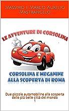 Corsolina e Meganine alla scoperta di Roma: Due piccole automobiline alla scoperta delle più belle città del mondo 1 (Ital...
