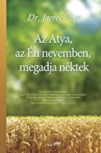 Az Atya, az Én nevemben, megadja néktek: My Father Will Give to You in My Name (Hungarian Edition)