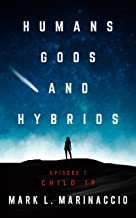 HUMANS, GODS, AND HYBRIDS: Child 19: A First Contact, Sci-Fi Thriller