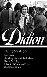 Joan Didion: The 1960s & 70s (loa #325): Run, River / Slouching Towards Bethlehem / Play It As It Lay A Book of Common Pra...