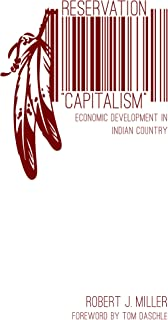 """Reservation """"Capitalism"""": Economic Development in Indian Country"""