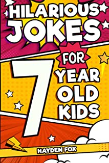 Hilarious Jokes For 7 Year Old Kids: An Awesome LOL Joke Book For Kids Filled With Tons of Tongue Twisters, Rib Ticklers, ...