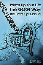 Power Up Your Life The GOGI Way: The PowerUp! Manual