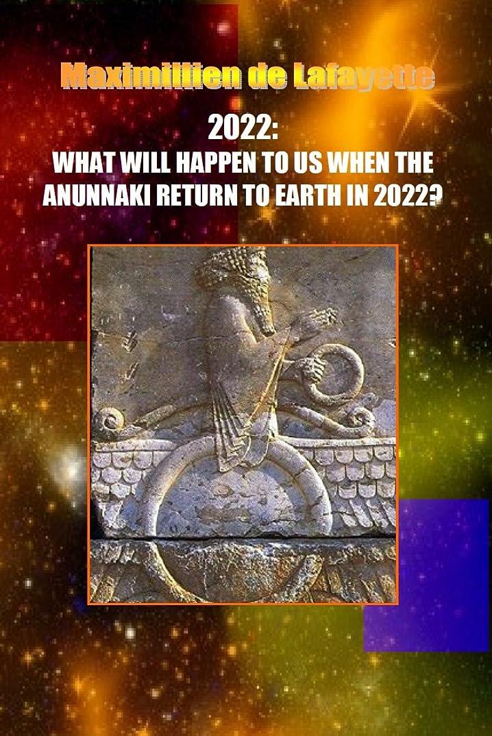 予測振る舞う小間2022:WHAT WILL HAPPEN TO US WHEN THE ANUNNAKI RETURN TO EARTH IN 2022? (English Edition)