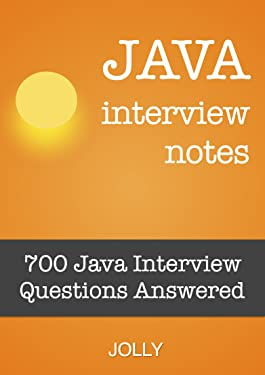 Java Interview Notes: 700 Java Interview Questions Answered