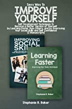 Sexy Way To Improve Yourself: Self Development Techniques To Become a Better Version of Yourself by Learning Faster than Others, and by Improving Your ... Skills and Self Confidence (2 Manuscripts)