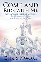 Come and Ride with Me: Inspirational Spiritual Messages On Matters of Faith and Issues of our Time