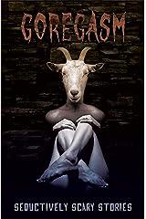 Goregasm: Seductively Scary Stories Kindle Edition