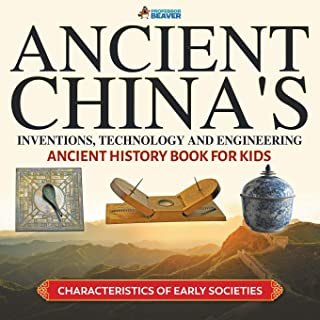 Ancient China's Inventions, Technology and Engineering - Ancient History Book for Kids Characteristics of Early Societies