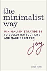 The Minimalist Way: Minimalism Strategies to Declutter Your Life and Make Room for Joy Kindle Edition