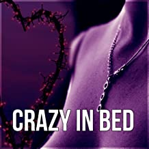 Crazy in Bed - Music to Make Love, Erotic Massage, Shiatsu, Passionate Love, Foreplay, Tantric Sex, Kamasutra