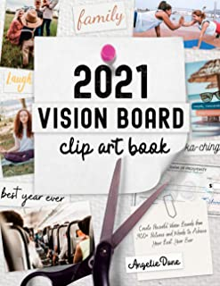 2021 Vision Board Clip Art Book: Create Powerful Vision Boards from 300+ Pictures, Quotes, and Words to Achieve Your Best ...