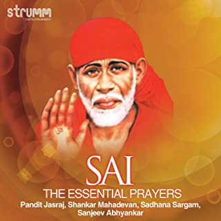 Sai - The Essential Prayers Feat: Pandit Jasraj / Shankar Mahadevan / Sanjeev Abhyankar / Sadhana Sargam