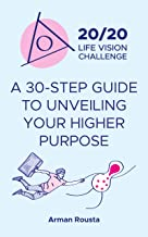 20/20 Life Vision Challenge: 30-Step Guide to Unveiling Your Higher Purpose