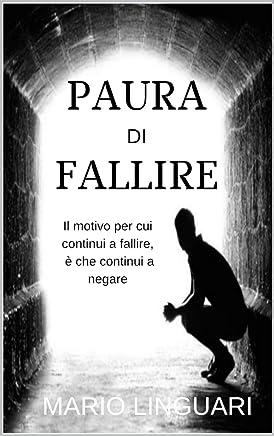 PAURA DI FALLIRE: Il motivo per cui continui a fallire, e' che continui a negare