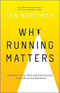 Why Running Matters: Lessons in Life, Pain and Exhilaration From 5K to the Marathon