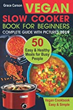 Vegan Slow Cooker Book for Beginners: 50 Easy and Healthy Meals for Busy People (slow cooker, crock pot, crockpot, vegan,vegetarian cookbook) (Vegan Slow Cooker for Beginners)