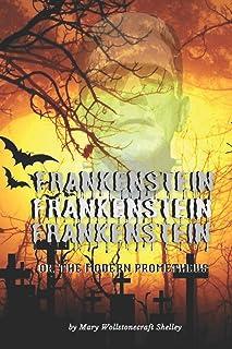 Frankenstein or, The Modern Prometheus by Mary Wollstonecraft Shelley: Frankenstein's monster, Science fiction, Horror tal...