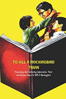 To Kill A Mockingbird Trivia: Fascinating And Interesting Information, Facts And Quizzes About To Kill A Mockingbird: What...