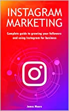 Instagram marketing: Complete guide to growing your followers and using Instagram for business
